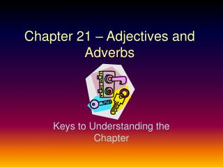 Chapter 21 – Adjectives and Adverbs