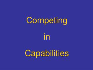Competing in Capabilities
