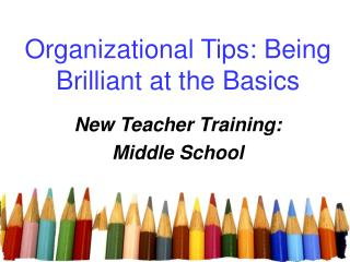 Organizational Tips: Being Brilliant at the Basics