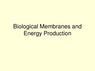Biological Membranes and Energy Production