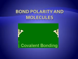 Bond Polarity and Molecules