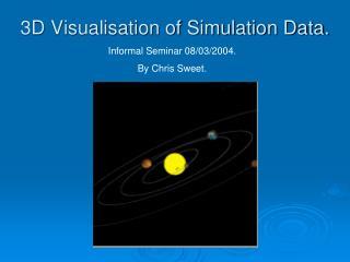 3D Visualisation of Simulation Data.