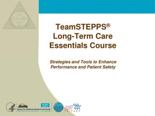 TeamSTEPPS ®  Long-Term Care Essentials  Course Strategies and Tools to Enhance Performance and Patient Safety