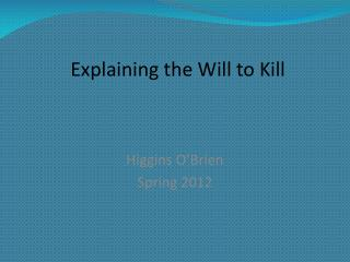 Explaining the Will to Kill