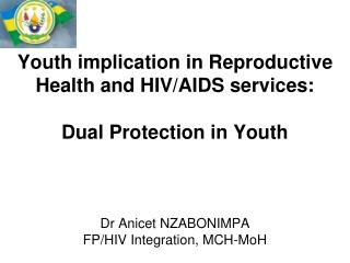 Youth implication in Reproductive Health and HIV/AIDS services: Dual Protection in Youth
