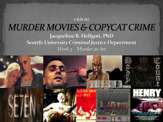 CRJS 481 MURDER MOVIES  &  COPYCAT CRIME Jacqueline B. Helfgott, PhD Seattle University  Criminal  Justice Department W