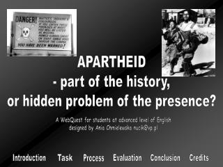 APARTHEID - part of the history, or hidden problem of the presence?