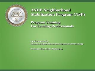 ANDP Homes… The NSP Advantage!   Visit Us Online at www.ANDPHomes.org