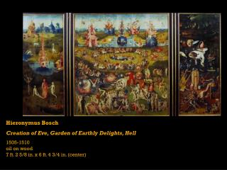 Hieronymus Bosch Creation of Eve, Garden of Earthly Delights, Hell 1505-1510 oil on wood 7 ft. 2 5/8 in. x 6 ft. 4 3/4