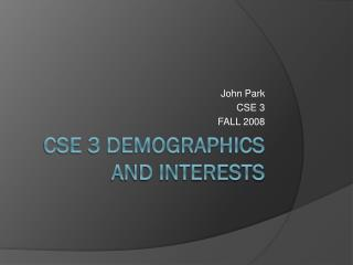 CSE 3 Demographics and Interests