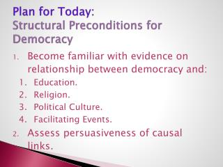 Plan for Today: Structural Preconditions for Democracy