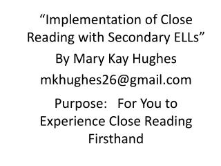 Purpose:   For You to Experience Close Reading F irsthand