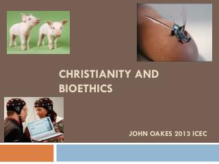 Christianity and Bioethics  John Oakes 2013 ICEC