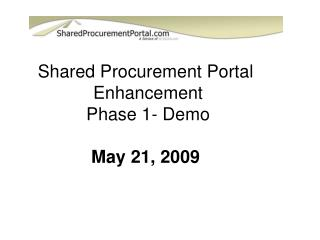 Shared Procurement Portal  Enhancement Phase 1- Demo May 21, 2009
