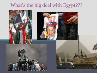What's the big deal with Egypt???