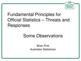 Fundamental Principles for Official Statistics – Threats and Responses