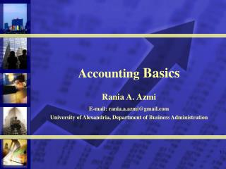 Accounting Basics  Rania A. Azmi  E-mail: rania.a.azmigmail  University of Alexandria, Department of Business Administra