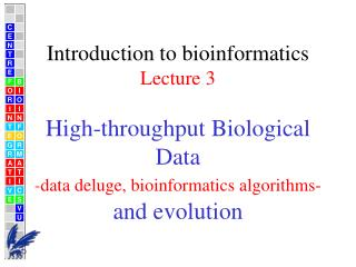 Introduction to bioinformatics Lecture 3 High-throughput Biological Data - data deluge, bioinformatics algorithms- and