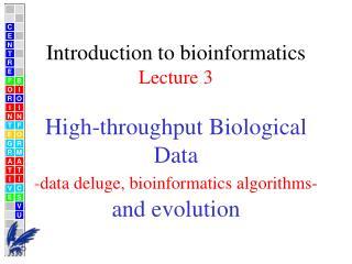 Introduction to bioinformatics Lecture 3 High-throughput Biological Data - data deluge, bioinformatics algorithms- and