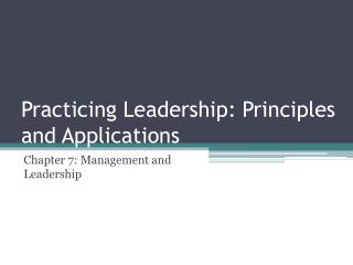 Practicing Leadership: Principles and Applications