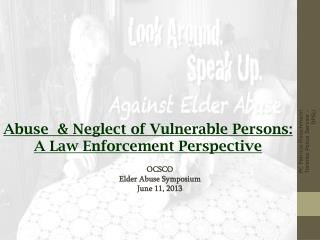 Abuse  & Neglect of Vulnerable Persons:  A Law Enforcement Perspective