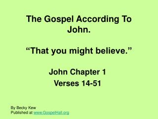 The Gospel According To John.   That you might believe.