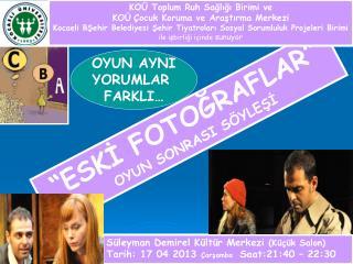 Süleyman Demirel Kültür Merkezi  (Küçük Salon) Tarih: 17 04 2013  Çarşamba   Saat:21:40 – 22:30