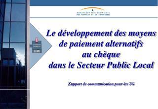 Le développement des moyens de paiement alternatifs  au chèque  dans le Secteur Public Local S upport de communication
