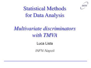 Statistical Methods for Data Analysis Multivariate discriminators with TMVA