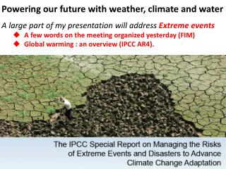 Powering our  future  with weather ,  climate  and water A large part of  my presentation will address Extreme events