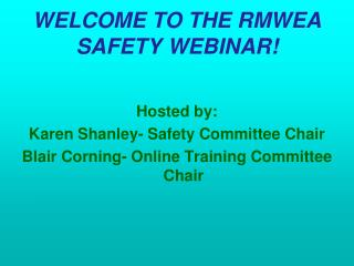 WELCOME TO THE RMWEA SAFETY WEBINAR!