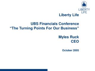 "Liberty Life  UBS Financials Conference ""The Turning Points For Our Business"" Myles Ruck CEO"
