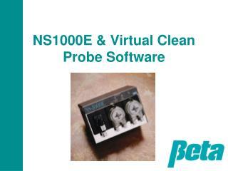 NS1000E & Virtual Clean Probe Software