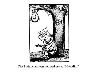 "The Latin American hemisphere as ""Monolith""."