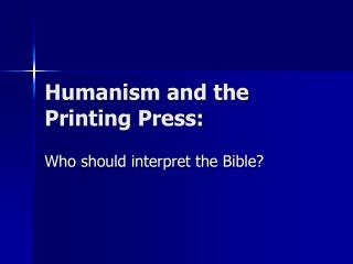 Humanism and the Printing Press: