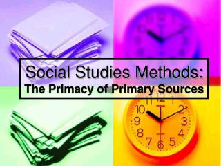 Social Studies Methods:  The Primacy of Primary Sources