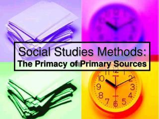 Social Studies Methods:  The Primacy of Primary Sources