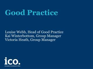 Good Practice  Louise Webb, Head of Good Practice Kai Winterbottom, Group Manager Victoria Heath, Group Manager