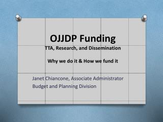 OJJDP Funding TTA, Research, and Dissemination Why we do it & How we fund it