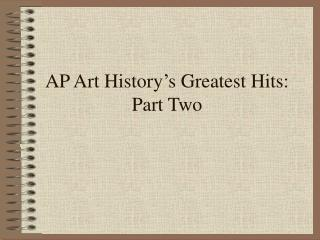 AP Art History's Greatest Hits: Part Two