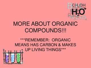MORE ABOUT ORGANIC COMPOUNDS!!!
