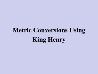 Metric Conversions Using King Henry