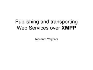 Publishing and transporting Web Services over  XMPP