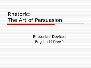 Rhetoric:  The Art of Persuasion
