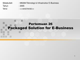 Pertemuan 26  Packaged Solution for E-Business