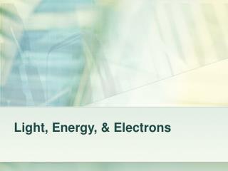 Light, Energy, & Electrons