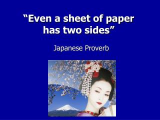 """Even a sheet of paper  has two sides"""