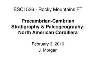 ESCI 536 - Rocky Mountains FT Precambrian-Cambrian Stratigraphy & Paleogeography: North American Cordillera