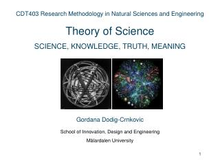 CDT403 Research Methodology in Natural Sciences and Engineering Theory of Science SCIENCE, KNOWLEDGE, TRUT H, MEANING G