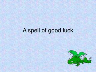 A spell of good luck